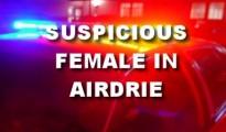 Suspicious Female in Airdrie